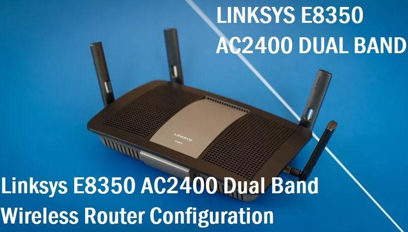 Linksys E8350 AC2400 Dual-Band Wireless Router Setup first time