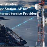 The Best Wireless Base station AP for Internet Service Providers