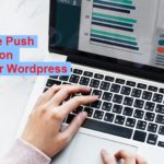 Best Free Push Notification Plugin for WordPress for 500K subscriber