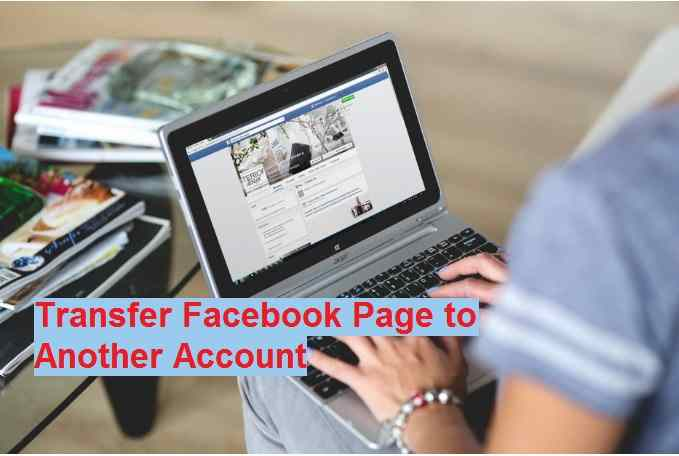 Transfer Facebook Page Ownership to another Account