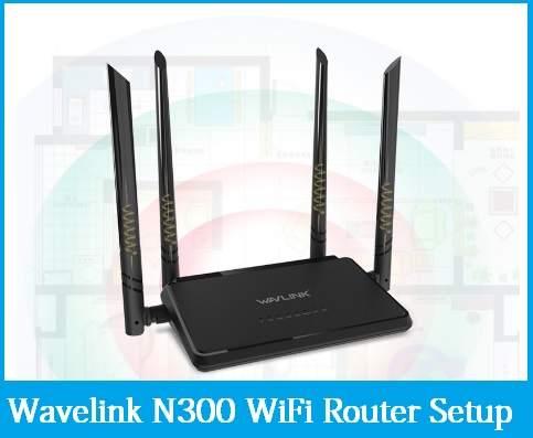 Wavlink N300 WiFi Router Setup